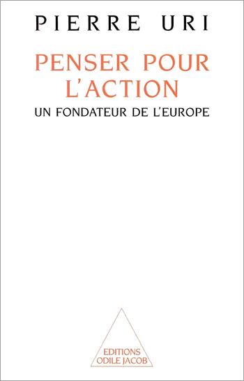 Penser pour l'action - Un fondateur de l'Europe