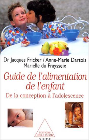 Guide de l'alimentation de l'enfant (Le) - De la conception à l'adolescence