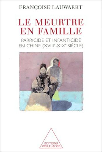 Meurtre en famille (Le) - Parricide et infanticide en Chine (XVIIIe-XIXe siècle)