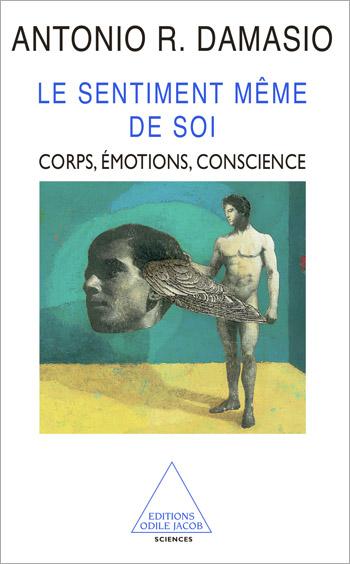 Sentiment même de soi (Le) - Corps, émotions, conscience