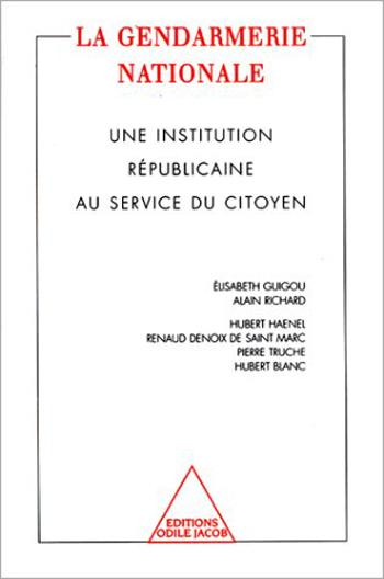 Gendarmerie nationale (La) - Une institution républicaine au service du citoyen