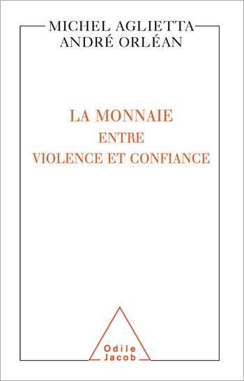 Monnaie : entre violence et confiance (La)