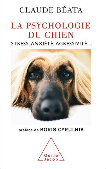 Psychologie du chien (La) - Stress, anxiété, agressivité…