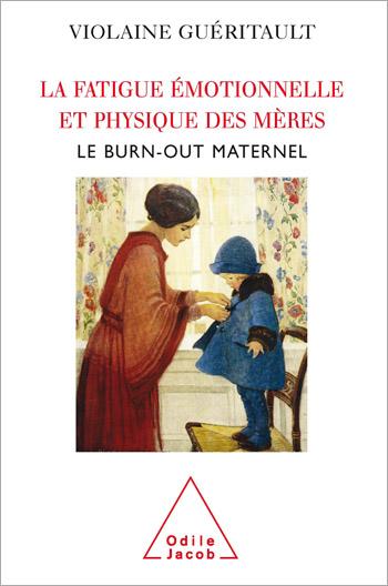 Fatigue émotionnelle et physique des mères (La) - Le burn-out maternel