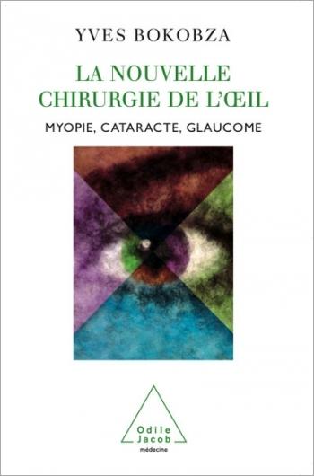 Nouvelle Chirurgie de l'œil (La) - Myopie, cataracte, glaucome