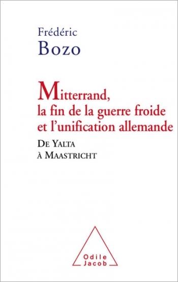 Mitterrand, la fin de la guerre froide et l'unification allemande - De Yalta à Maastricht