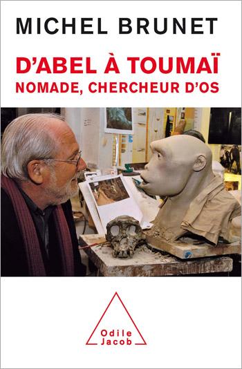 D'Abel à Toumaï - Nomade, chercheur d'os