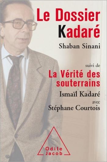Dossier Kadaré (Le) - Suivi de La Vérité des souterrains