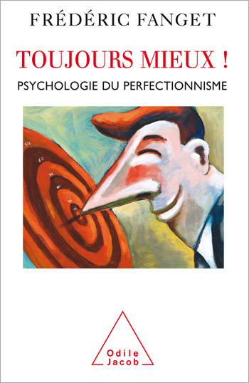Toujours mieux ! - Psychologie du perfectionnisme