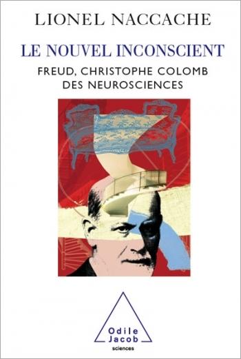 Nouvel Inconscient (Le) - Freud, le Christophe Colomb des neurosciences