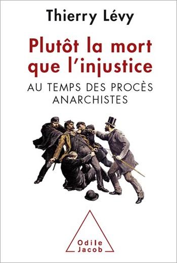 Plutôt la mort que l'injustice - Au temps des procès anarchistes