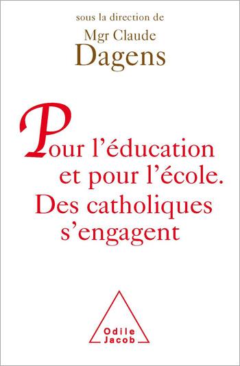 Pour l' éducation et pour l' école - Des catholiques s'engagent