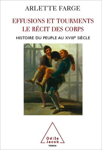 Effusions et tourments, le récit des corps - Histoire du peuple au XVIIIe siècle