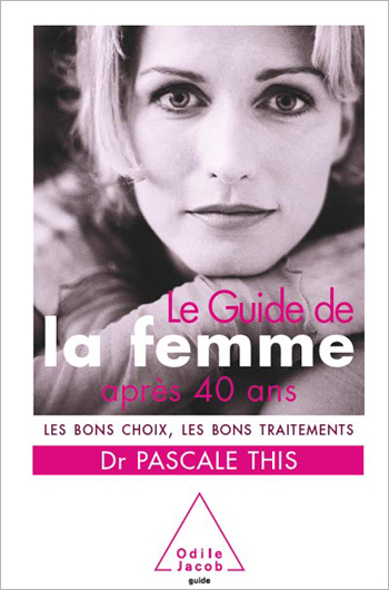 Guide de la femme après 40 ans (Le) - Les bons choix, les bons traitements