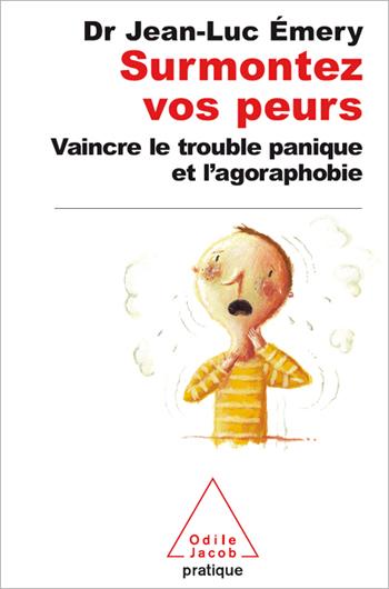 Surmontez vos peurs - Vaincre le trouble panique et l'agoraphobie