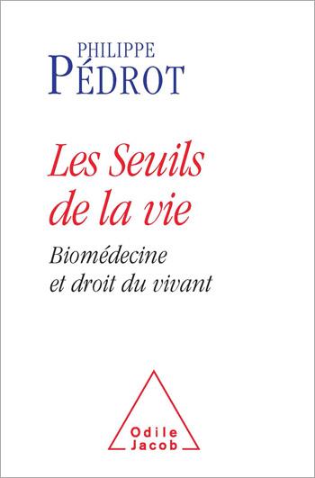 Seuils de la vie (Les) - Biomédecine et droit du vivant