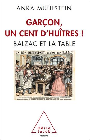 Garçon, un cent d'huîtres ! - Balzac et la table