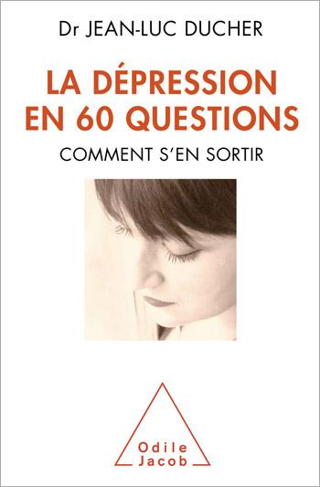 Dépression en 60 questions (La) - Comment s'en sortir