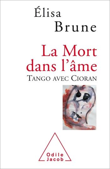 Mort dans l'âme (La) - Tango avec Cioran
