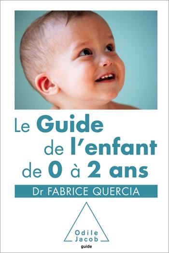 Guide de l'enfant de 0 à 2 ans (Le)