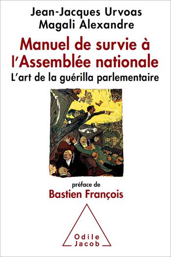 Manuel de survie à l'Assemblée nationale - L'art de la guérilla parlementaire