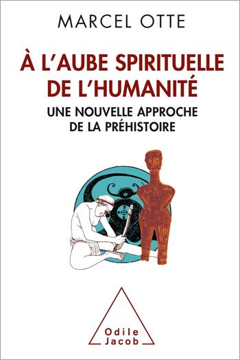 À l'aube spirituelle de l'humanité - Une nouvelle approche de la préhistoire
