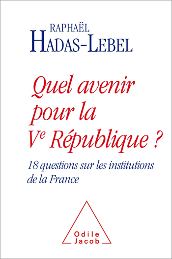 Quel avenir pour la Ve République ? - 18 questions sur les institutions de la France