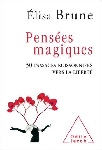 Pensées magiques - 50 passages buissonniers vers la liberté