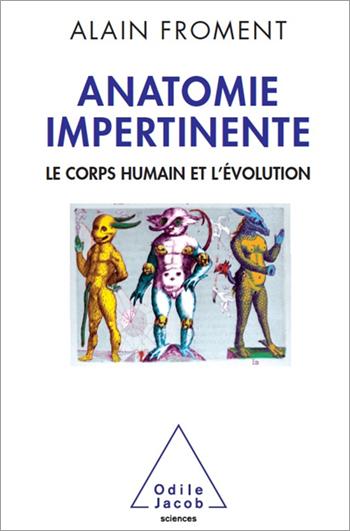 Anatomie impertinente - Le corps humain et l'évolution