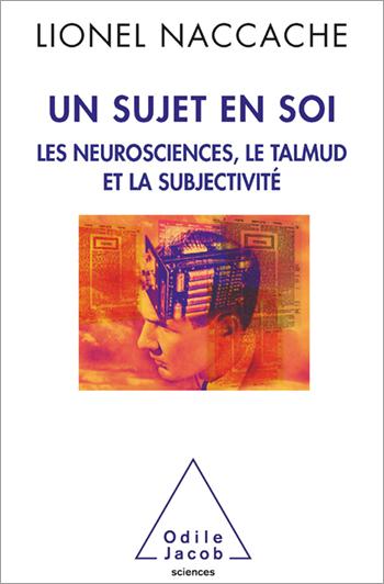 Un sujet en soi - Les neurosciences, le Talmud et la subjectivité