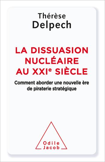 Dissuasion nucléaire au XXIe siècle (La) - Comment aborder une nouvelle ère de piraterie stratégique