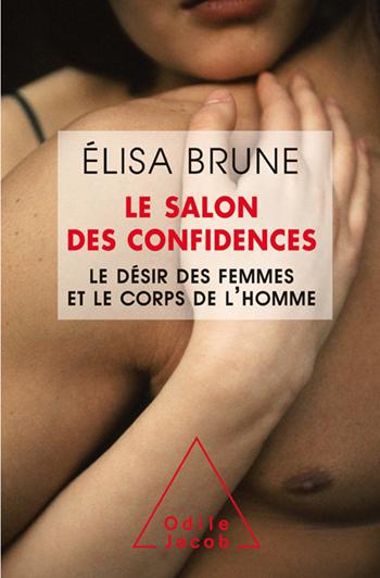 Salon des confidences (Le) - Le désir des femmes et le corps de l'homme