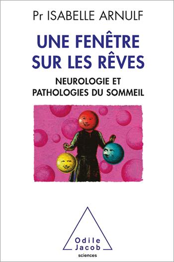 Une fenêtre sur les rêves - Neuropathologie et pathologies du sommeil