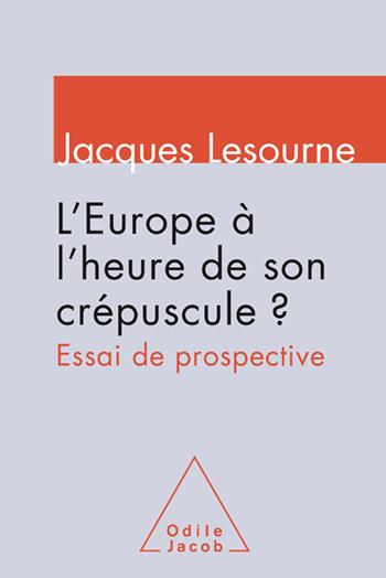 Europe à l'heure de son crépuscule? (L') - Essai de prospective