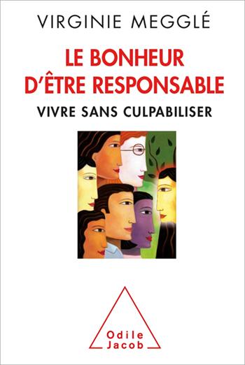 Bonheur d'être responsable (Le) - Vivre sans culpabiliser