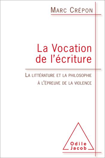 Vocation de l'écriture (La) - La littérature et la philosophie à l'épreuve de la violence