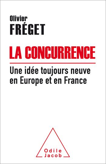 Concurrence, une idée toujours neuve en Europe et en France (La)