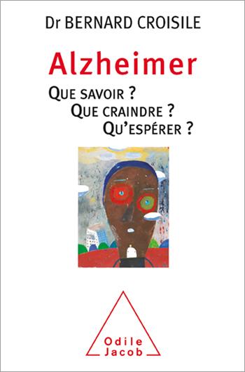 Alzheimer - Que savoir? Que craindre? Qu'espérer?