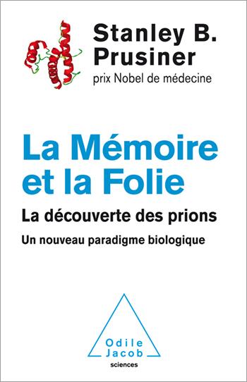 Mémoire et la Folie (La) - La découverte des prions. Un nouveau paradigme biologique