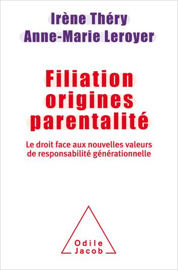 Filiation, origines, parentalité - Le Droit face aux nouvelles valeurs de responsabilité générationnelle