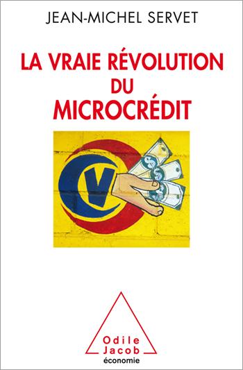 Vraie Révolution du microcrédit (La)