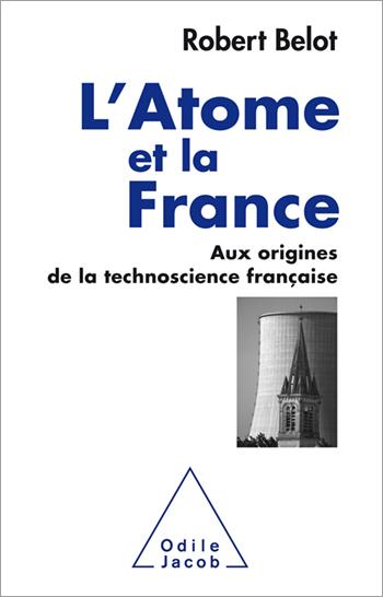 Atome et la France (L') - Aux origines de la technoscience française