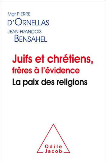 Juifs et chrétiens, frères à l'évidence - La paix des religions