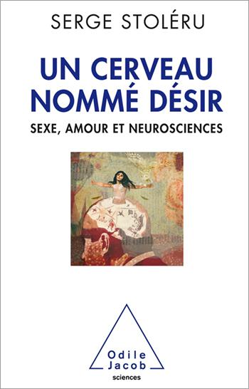 Un cerveau nommé désir - Sexe, amour et neurosciences