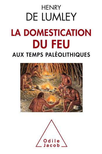 Domestication du feu aux temps paléolithiques (La)