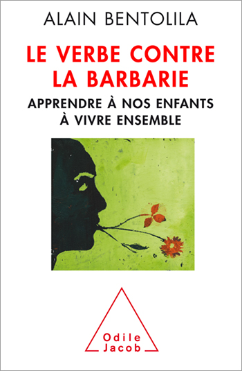 Verbe contre la barbarie (Le) - Apprendre à nos enfants à vivre ensemble