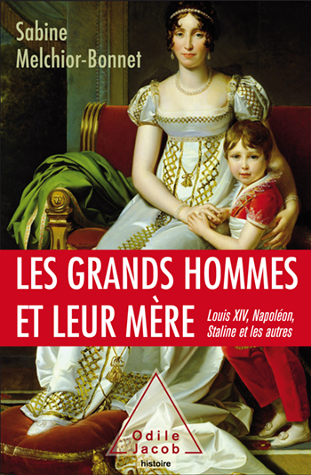 Great Men and Their Mothers - Napoleon, Louis XIV, Francis I, Kennedy and others