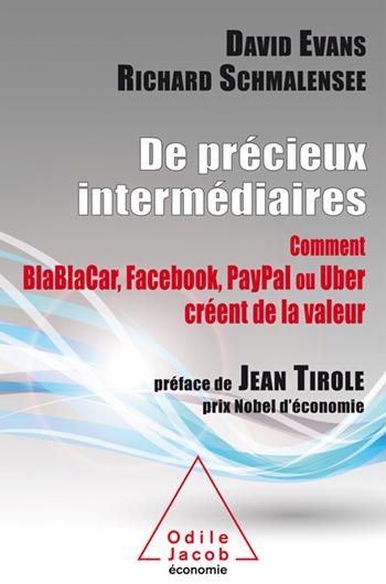 De précieux intermédiaires - Comment BlaBlaCar, Facebook, PayPal ou Uber créent de la valeur