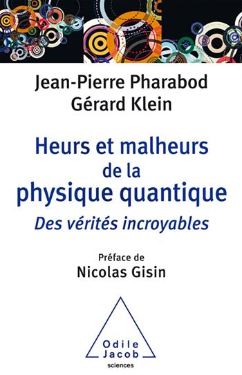 Heurs et malheurs de la physique quantique - Des vérités incroyables
