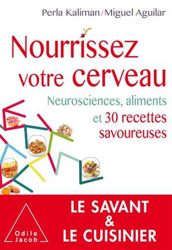 Nourrissez votre cerveau - Neurosciences, aliments et recettes gourmandes